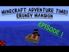 Minecraft Adventure Time! Eronev Mansion - Ep 1 - Funny one liners